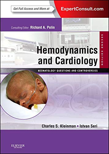 Hemodynamics and Cardiology: Neonatology Questions and Controversies: Kleinman MD, Charles