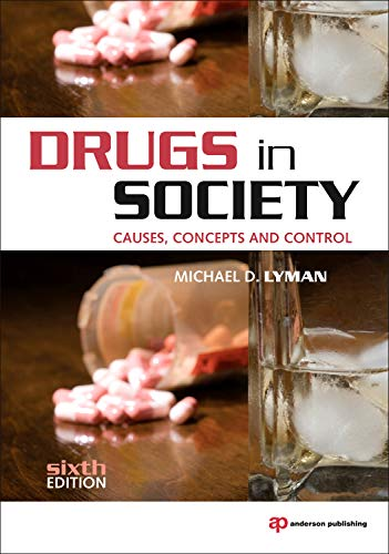 Drugs in Society, Sixth Edition: Causes, Concepts and Control: Michael D. Lyman