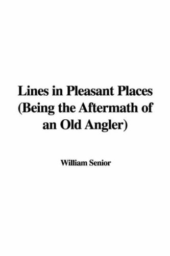 9781437802597: Lines in Pleasant Places (Being the Aftermath of an Old Angler)