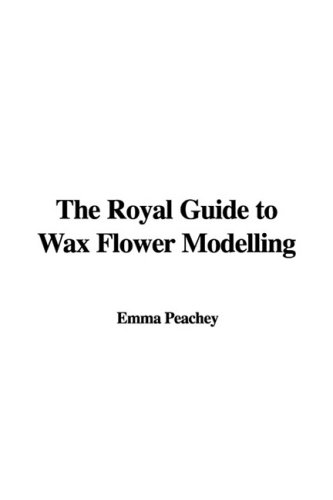 9781437818048: The Royal Guide to Wax Flower Modelling