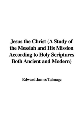 9781437850291: Jesus the Christ (A Study of the Messiah and His Mission According to Holy Scriptures Both Ancient and Modern)