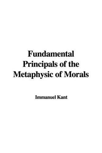 9781437851618: Fundamental Principals of the Metaphysic of Morals