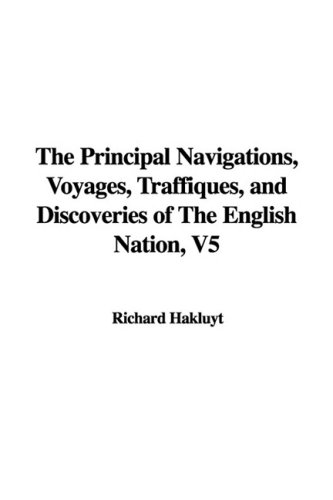 The Principal Navigations, Voyages, Traffiques, and Discoveries of The English Nation, V5 (9781437862546) by Richard Hakluyt