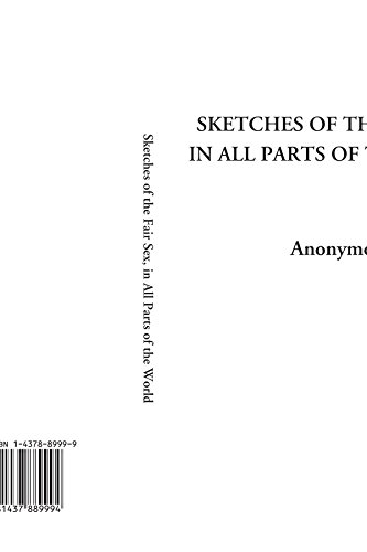 9781437889994: Sketches of the Fair Sex, in All Parts of the World