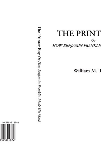 The Printer Boy Or How Benjamin Franklin Made His Mark (9781437891874) by William M. Thayer