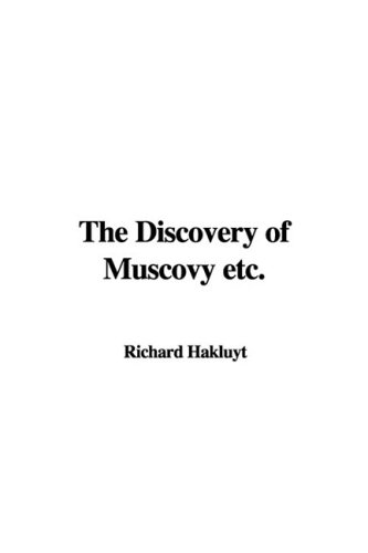 The Discovery of Muscovy etc. (143789318X) by Richard Hakluyt