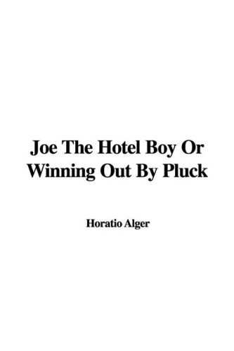 9781437896961: Joe the Hotel Boy or Winning Out by Pluck