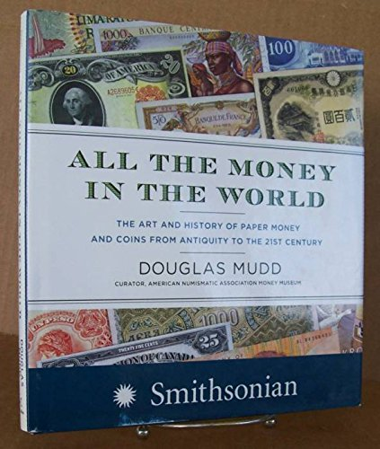 9781437958140: All the Money in the World: The Art and History of Paper Money and Cons from Antiquity to the 21st Century