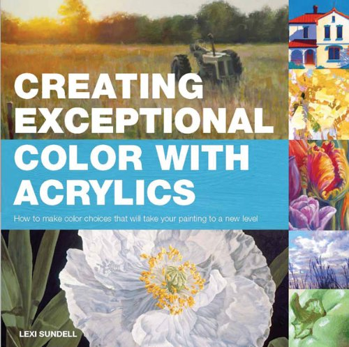 9781438000961: Creating Exceptional Color with Acrylics: How to Make Color Choices That Will Take Your Painting to a New Level