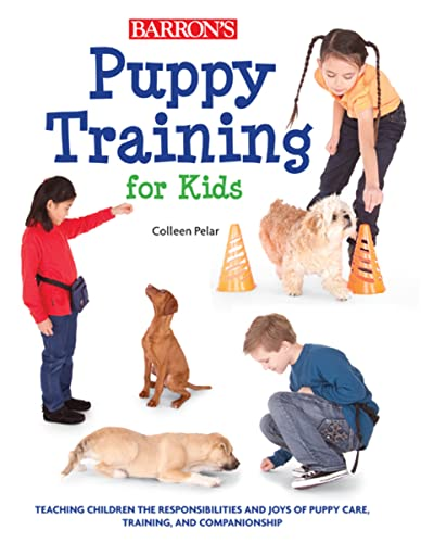 9781438000992: Puppy Training for Kids: Teaching Children the Responsibilities and Joys of Puppy Care, Training, and Companionship