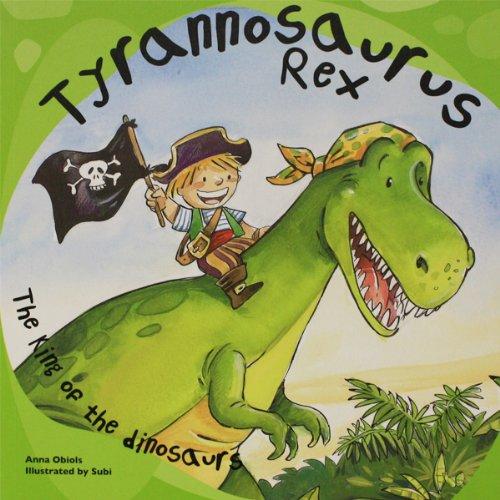 Tyrannosaurus Rex: The King of the Dinosaurs (Dinosaur Books): Obiols, Anna