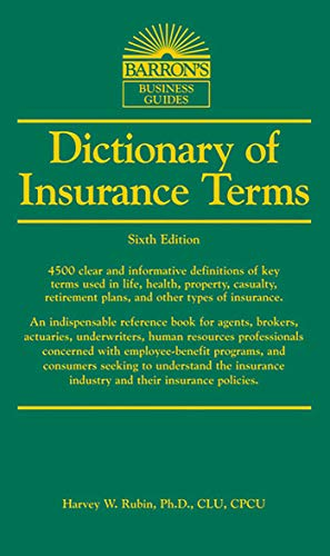 Dictionary of Insurance Terms (Paperback) 9781438001395 This quick-reference fact finder defines approximately 4,500 key terms that apply to life, health, property, casualty, home owners', ten