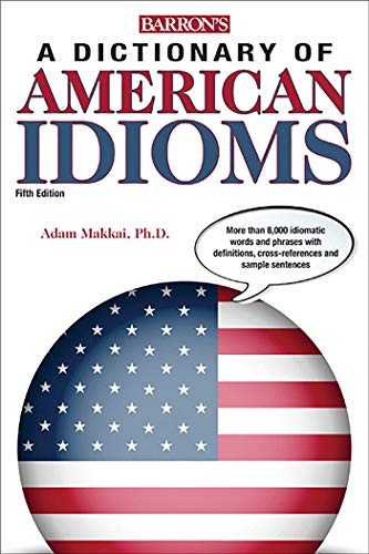 Dictionary of American Idioms (Barron's Dictionary of American Idioms)