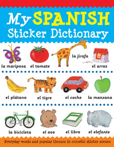 9781438002521: My Spanish Sticker Dictionary: Everyday Words and Popular Themes in Colorful Sticker Scenes (Sticker Dictionaries)