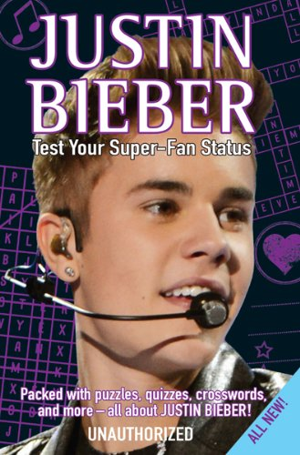 9781438003405: Justin Bieber Test Your Super-Fan Status: Packed with Puzzles, Quizzes, Crosswords, and More!