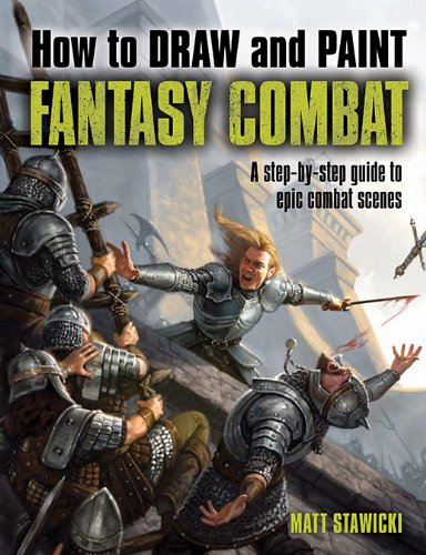 9781438003467: How to Draw and Paint Fantasy Combat: A Step-by-Step Guide to Epic Combat Scenes