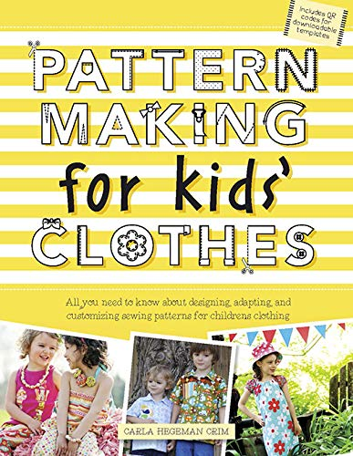 Pattern Making for Kids' Clothes: All You Need to Know About Designing, Adapting, and ...