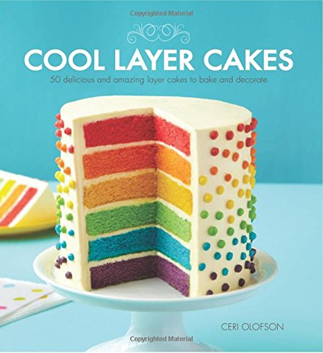 9781438004204: Cool Layer Cakes: 50 Delicious and Amazing Layer Cakes to Bake and Decorate