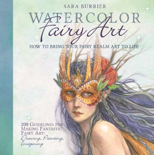 Watercolor Fairy Art: How to Bring Your Fairy Realm Art to Life: Burrier, Sara