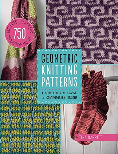 Geometric Knitting Patterns: A Sourcebook of Classic to Contemporary Designs: Haxell, Kate; Hazell,...