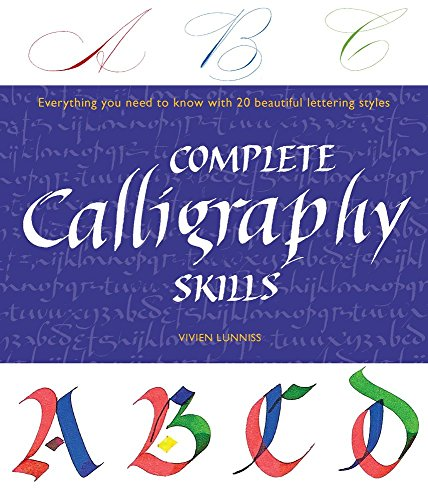 Complete Calligraphy Skills: Everything You Need to Know with 20 Beautiful Lettering Styles: ...