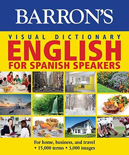 Barron's Visual Dictionary: English for Spanish Speakers: Ingles Para Hispanohablantes (Barron...