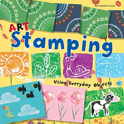 Art Stamping Using Everyday Objects (Art Painting): Cuxart, Bernadette
