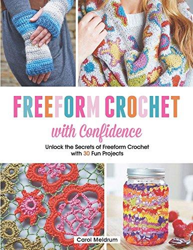 9781438007007: Freeform Crochet with Confidence: Unlock the Secrets of Freeform Crochet with 30 Fun Projects