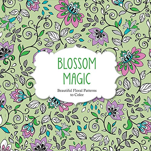 9781438007311: Blossom Magic: Beautiful Floral Patterns Coloring Book for Adults (Color Magic)