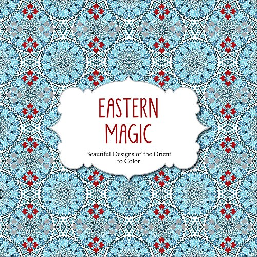 9781438007328: Eastern Magic: Beautiful Designs of the Orient Coloring Book for Adults (Color Magic)
