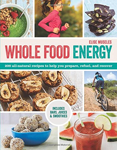 9781438007526: Whole Food Energy: 200 All Natural Recipes to Help You Prepare, Refuel, and Recover