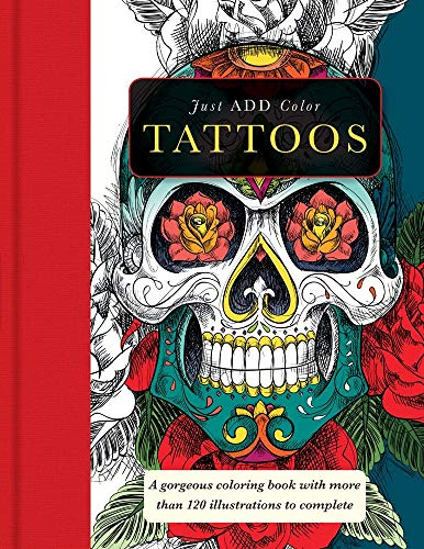 Tattoos: Gorgeous Coloring Books with More than 120 Illustrations to Complete (Just Add Color): ...
