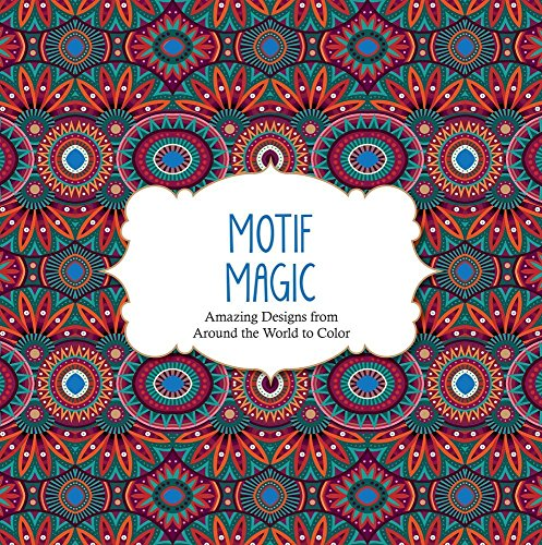 9781438007946: Motif Magic: Amazing Designs from Around the World to Color (Color Magic)