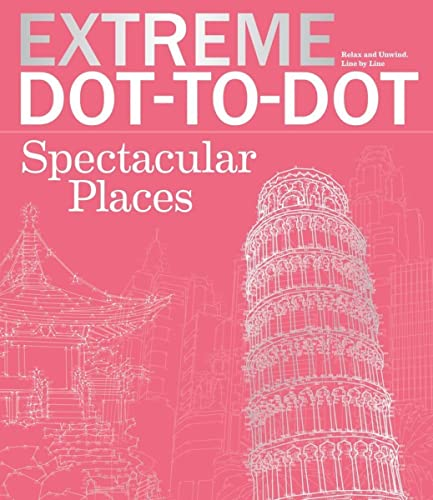9781438008363: Extreme Dot-to-Dot Spectacular Places: Relax and Unwind, One Splash of Color at a Time (Extreme Art!)