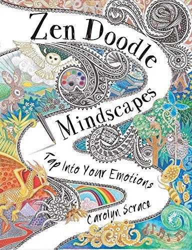 Zen Doodle Mindscapes: Tap Into Your Emotions: Scrace, Carolyn