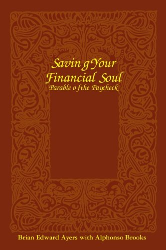 Saving Your Financial Soul: The Parable of the Paycheck - Ayers, Brian Edward