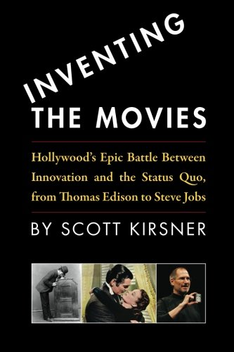 9781438209999: Inventing The Movies: Hollywood's Epic Battle Between Innovation And The Status Quo, From Thomas Edison To Steve Jobs