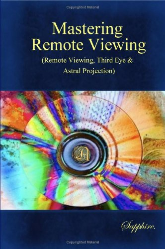 9781438210292: Mastering Remote Viewing:(Remote Viewing,Third Eye & Astral Projection)