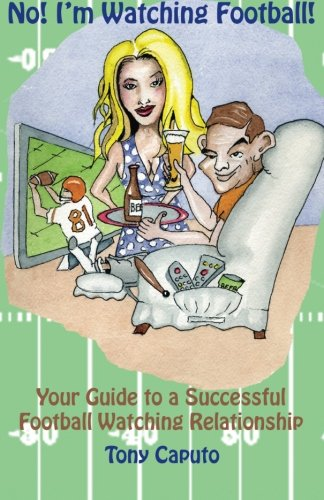9781438213569: No! I'm Watching Football.: Your Guide To A Successful Football Watching Relationship.