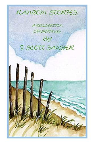 Random Stories: A Collection Of Writings By J. Scott Sawyer (Paperback) - J Scott Sawyer