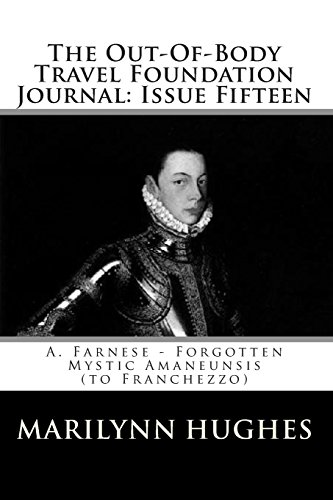 The Out-Of-Body Travel Foundation Journal Issue Fifteen A. Farnese - Forgotten Mystic Amaneunsis to...
