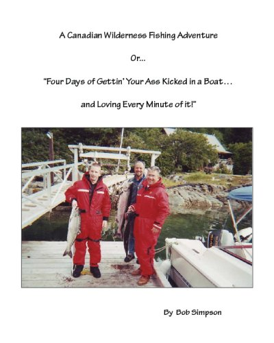 9781438215716: A Canadian Wilderness Fishing Adventure: Four Days Of Getting Your Ass Kicked In A Boat And Loving Every Minute Of It [Volume 1]