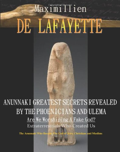 9781438215921: Anunnaki Greatest Secrets Revealed By The Phoenicians And Ulema. Are We Worshiping A Fake God?: Extraterrestrials Who Created Us. The Anunnaki Who Became The God Of Jews,Christians And Muslims