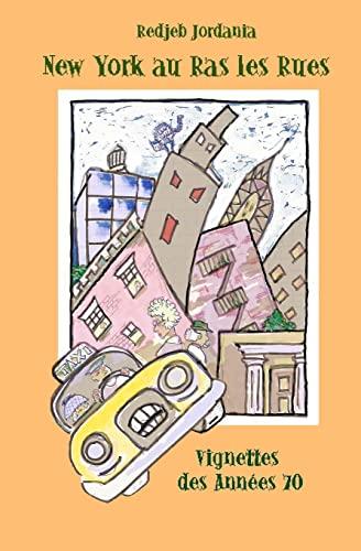 New York Au Ras Les Rues: Vignettes Des Annees 70 (French Edition): Jordania, Redjeb