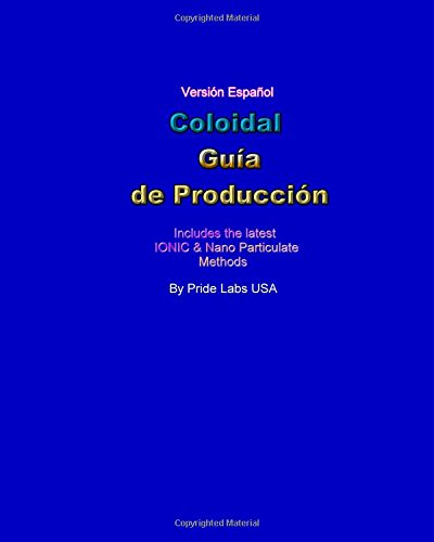 Coloidal Guia De Produccion: Colloidal Production Guide - Spanish (Spanish Edition): Pride Labs USA