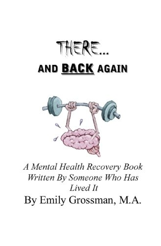 There and Back Again: A Mental Health Recovery Book Written By Someone Who Has Lived It: Emily ...