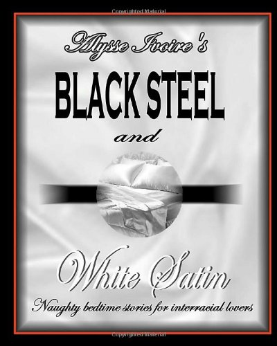 9781438221885: Black Steel And White Satin: Naughty Bedtime Stories For Interracial Lovers