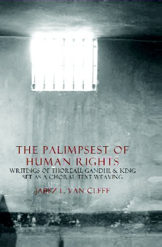 The Palimpsest Of Human Rights: Writings Of Thoreau, Gandhi, & King Arranged As A Choral ...