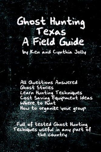 Ghost Hunting Texas A Field Guide: Cynthia Jolly, Ken