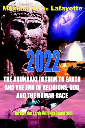 9781438231044: 2022 The Anunnaki Return To Earth, And The End Of Religions, God And The Human Race.: The Day The Earth Will Not Stand Still